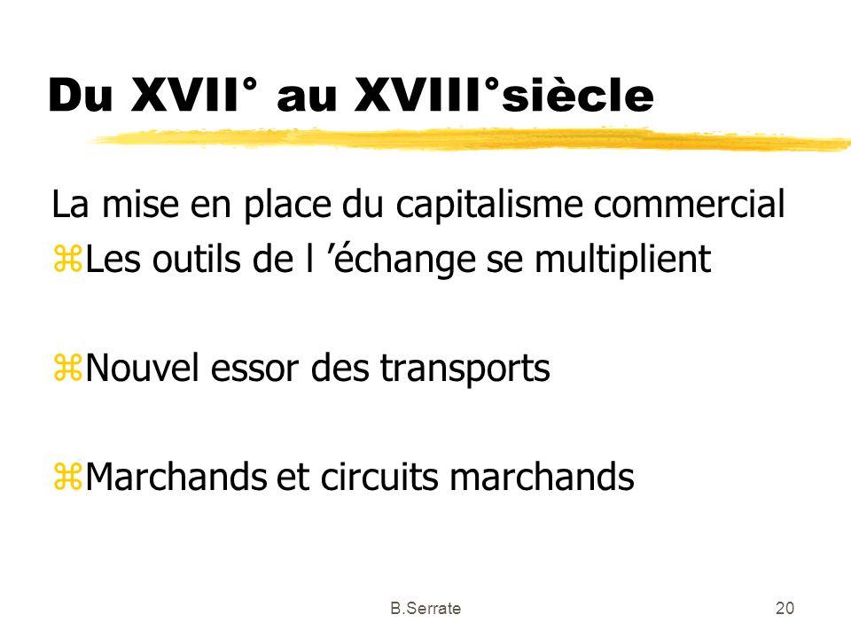 Du XVII° au XVIII°siècle La mise en place du capitalisme commercial zLes outils de l échange se multiplient zNouvel essor des transports zMarchands et