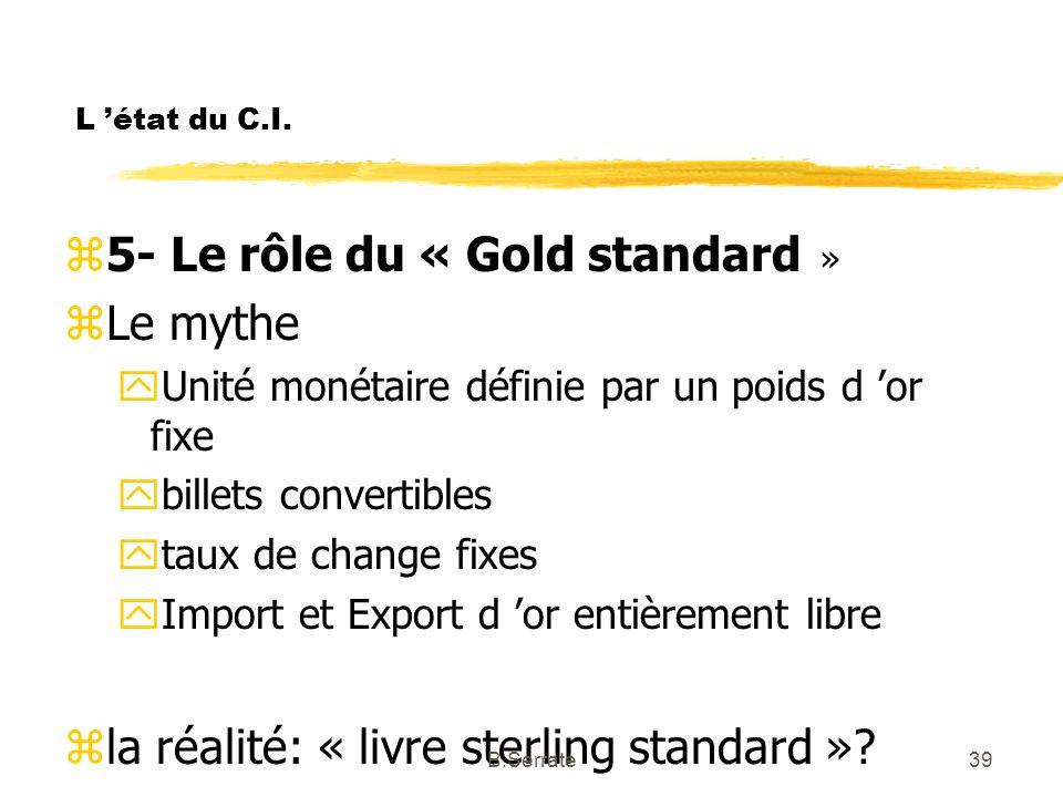 L état du C.I. z5- Le rôle du « Gold standard » zLe mythe yUnité monétaire définie par un poids d or fixe ybillets convertibles ytaux de change fixes