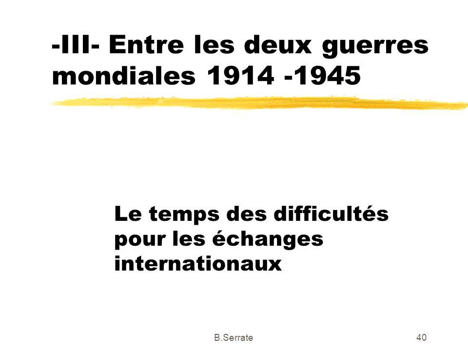 -III- Entre les deux guerres mondiales 1914 -1945 Le temps des difficultés pour les échanges internationaux 40B.Serrate