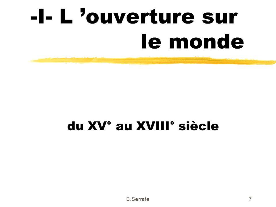 -I- L ouverture sur le monde du XV° au XVIII° siècle 7B.Serrate
