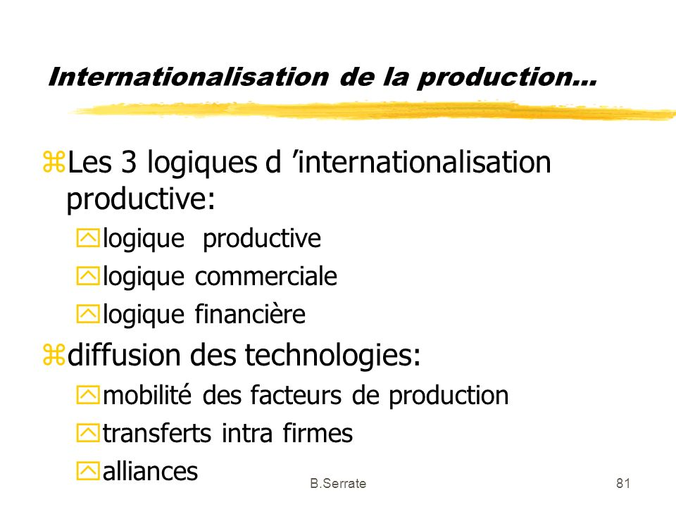 Internationalisation de la production... zLes 3 logiques d internationalisation productive: ylogique productive ylogique commerciale ylogique financiè