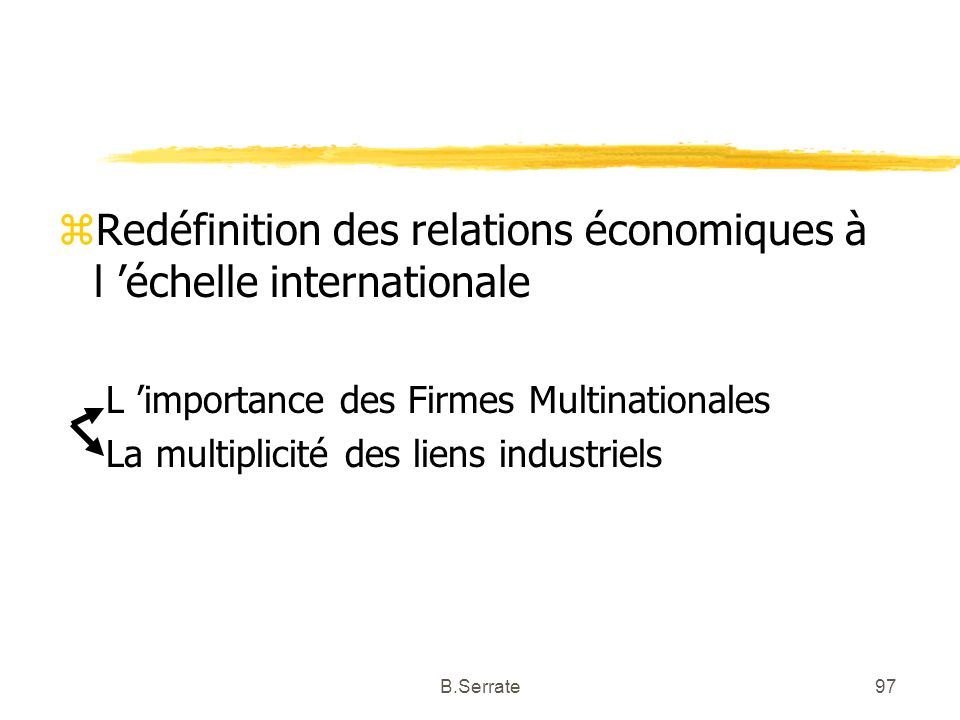 zRedéfinition des relations économiques à l échelle internationale L importance des Firmes Multinationales La multiplicité des liens industriels 97B.S