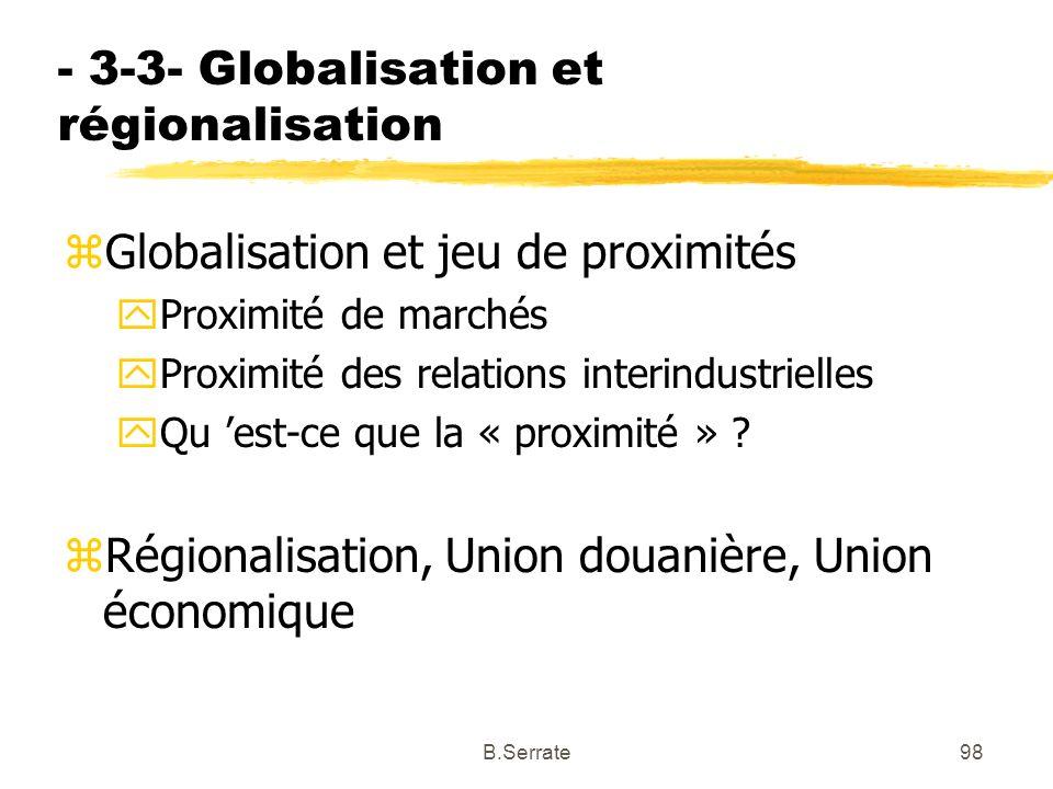 - 3-3- Globalisation et régionalisation zGlobalisation et jeu de proximités yProximité de marchés yProximité des relations interindustrielles yQu est-