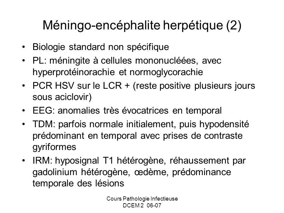 Cours Pathologie Infectieuse DCEM 2 06-07 Méningo-encéphalite herpétique (2) Biologie standard non spécifique PL: méningite à cellules mononucléées, a