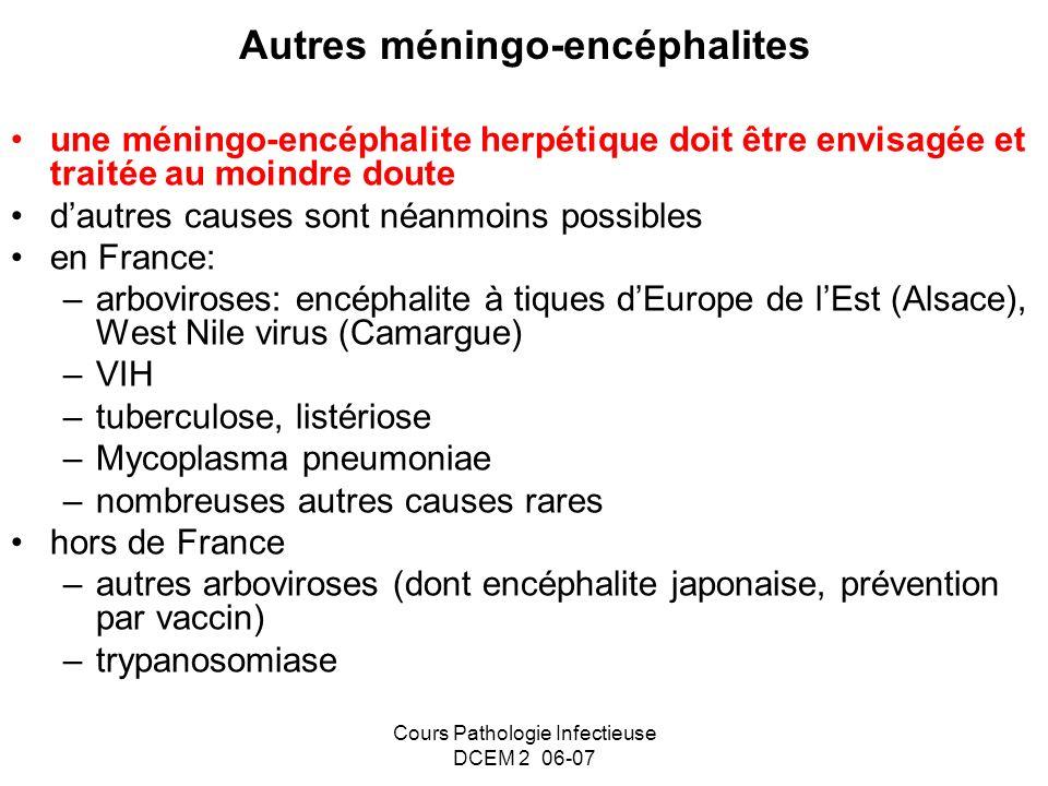 Cours Pathologie Infectieuse DCEM 2 06-07 Autres méningo-encéphalites une méningo-encéphalite herpétique doit être envisagée et traitée au moindre dou