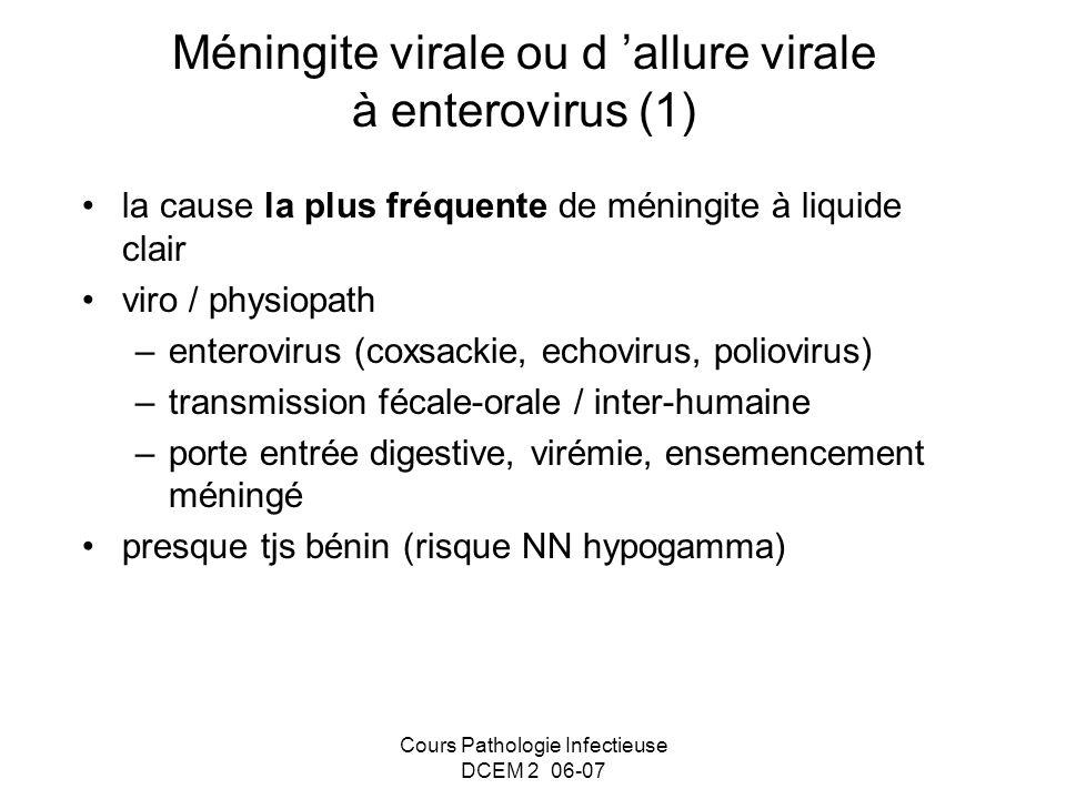Cours Pathologie Infectieuse DCEM 2 06-07 Méningite virale ou d allure virale à enterovirus (1) la cause la plus fréquente de méningite à liquide clai