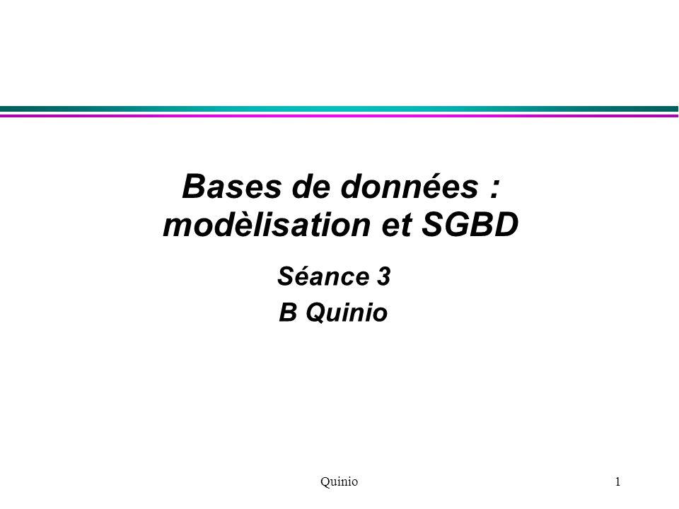 Quinio1 Bases de données : modèlisation et SGBD Séance 3 B Quinio