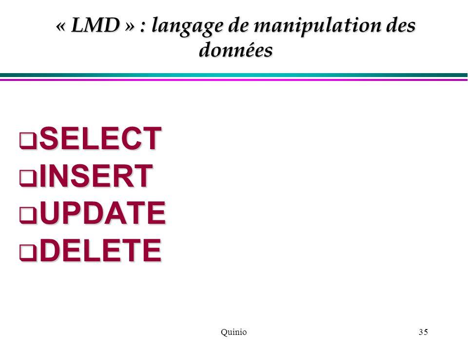 Quinio35 « LMD » : langage de manipulation des données SELECT SELECT INSERT INSERT UPDATE UPDATE DELETE DELETE