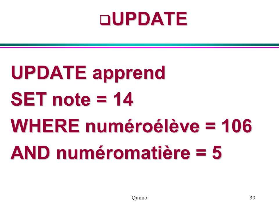 Quinio39 UPDATE UPDATE UPDATE apprend SET note = 14 WHERE numéroélève = 106 AND numéromatière = 5