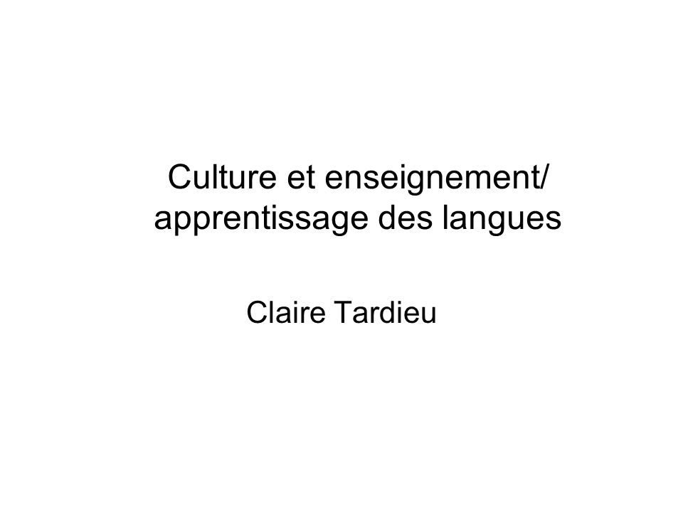 Culture et enseignement/ apprentissage des langues Claire Tardieu