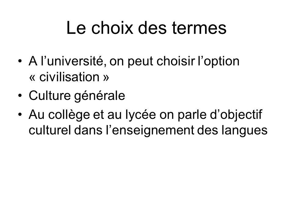Le choix des termes A luniversité, on peut choisir loption « civilisation » Culture générale Au collège et au lycée on parle dobjectif culturel dans l
