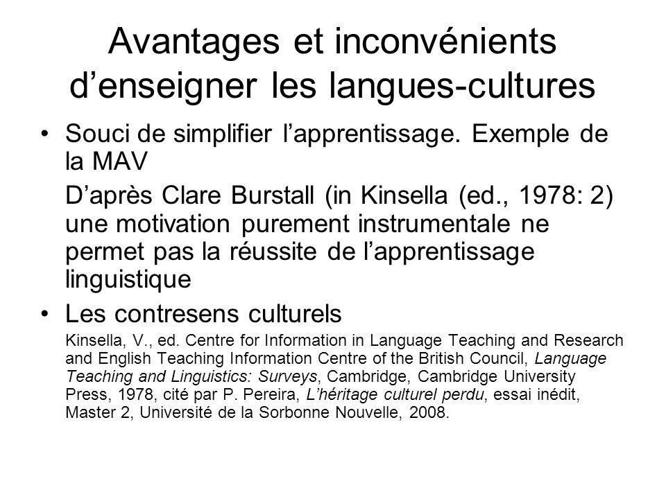Avantages et inconvénients denseigner les langues-cultures Souci de simplifier lapprentissage. Exemple de la MAV Daprès Clare Burstall (in Kinsella (e