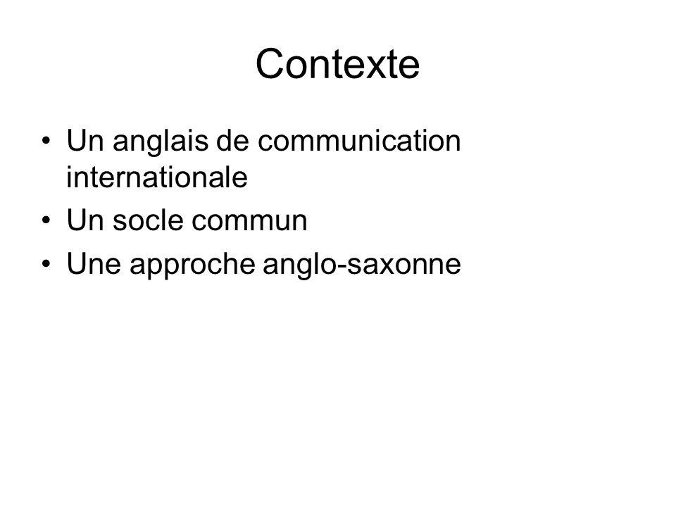 Contexte Un anglais de communication internationale Un socle commun Une approche anglo-saxonne
