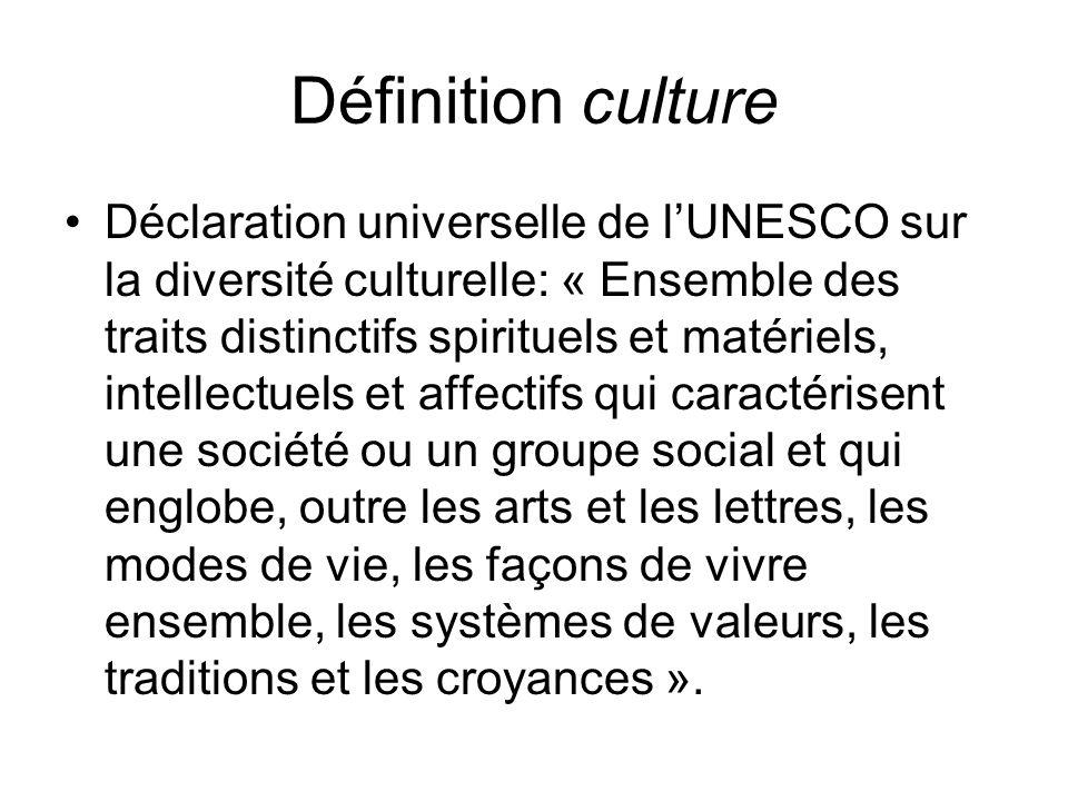 Définition culture Déclaration universelle de lUNESCO sur la diversité culturelle: « Ensemble des traits distinctifs spirituels et matériels, intellec