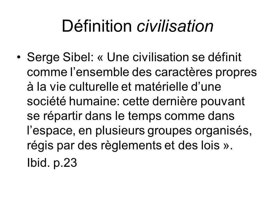 Définition civilisation Serge Sibel: « Une civilisation se définit comme lensemble des caractères propres à la vie culturelle et matérielle dune socié
