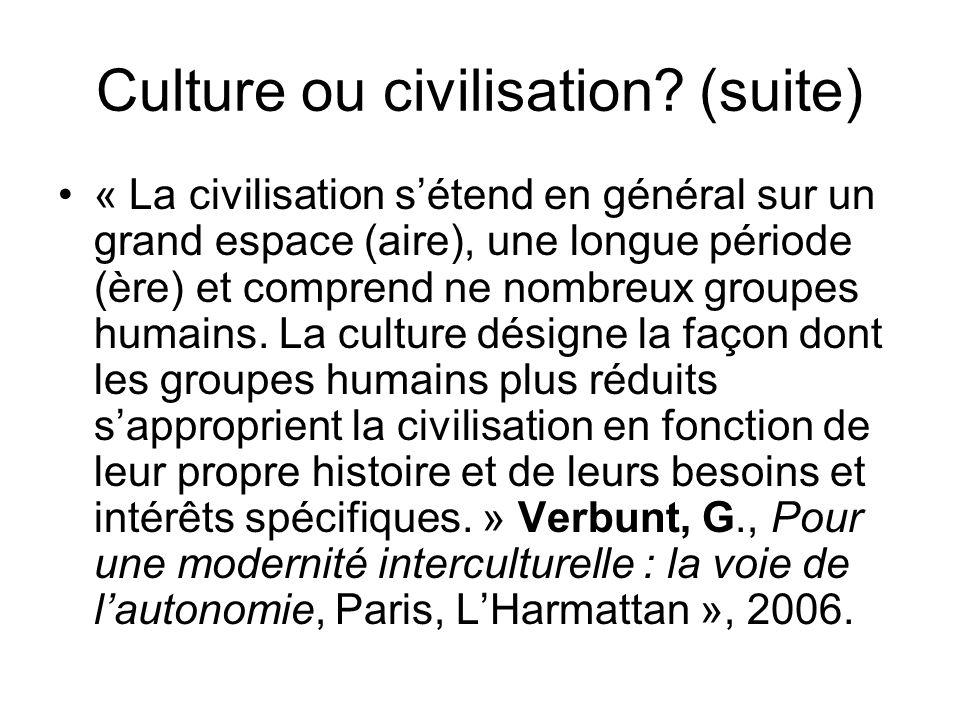 Culture ou civilisation? (suite) « La civilisation sétend en général sur un grand espace (aire), une longue période (ère) et comprend ne nombreux grou