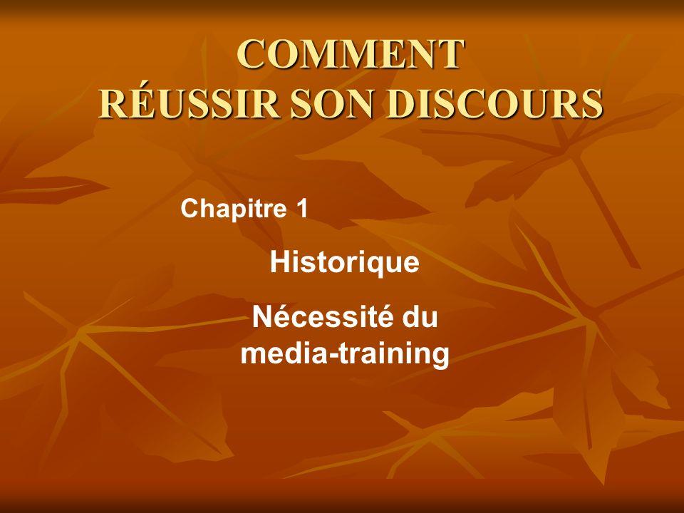 COMMENT RÉUSSIR SON DISCOURS Historique Nécessité du media-training Chapitre 1