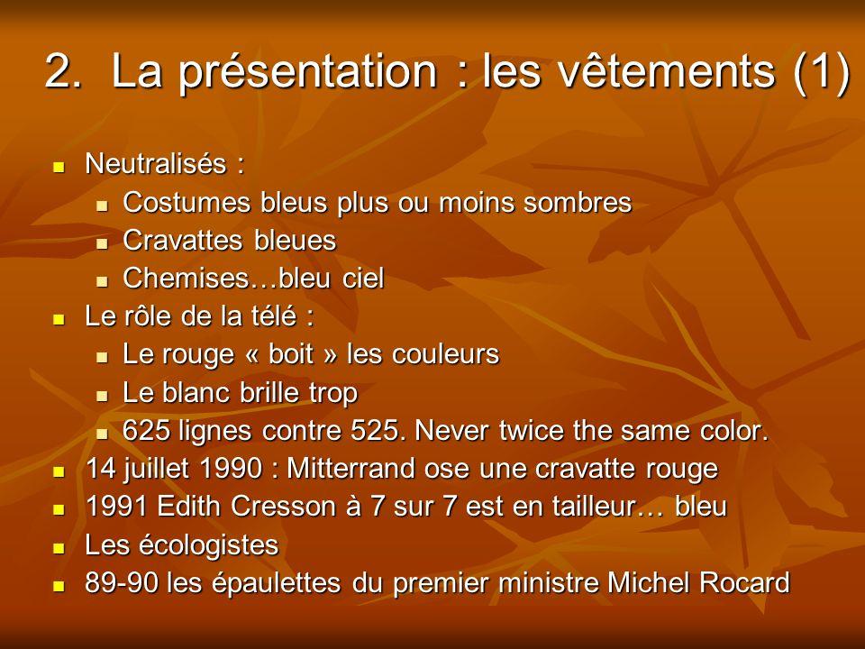 2. La présentation : les vêtements (1) Neutralisés : Neutralisés : Costumes bleus plus ou moins sombres Costumes bleus plus ou moins sombres Cravattes