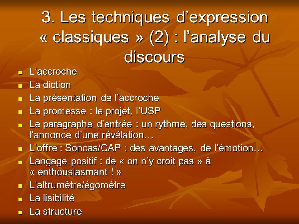 3. Les techniques dexpression « classiques » (2) : lanalyse du discours Laccroche Laccroche La diction La diction La présentation de laccroche La prés