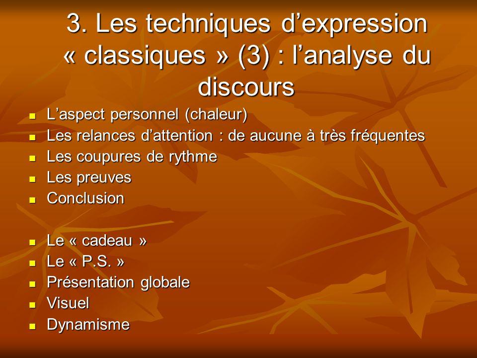 3. Les techniques dexpression « classiques » (3) : lanalyse du discours Laspect personnel (chaleur) Laspect personnel (chaleur) Les relances dattentio