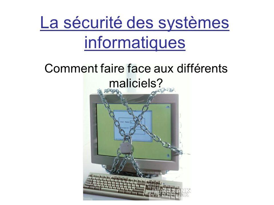 La sécurité des systèmes informatiques Comment faire face aux différents maliciels?