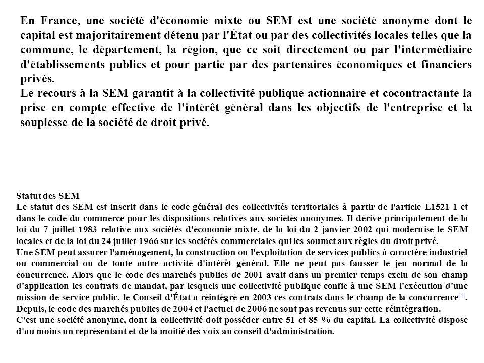 En France, une société d'économie mixte ou SEM est une société anonyme dont le capital est majoritairement détenu par l'État ou par des collectivités