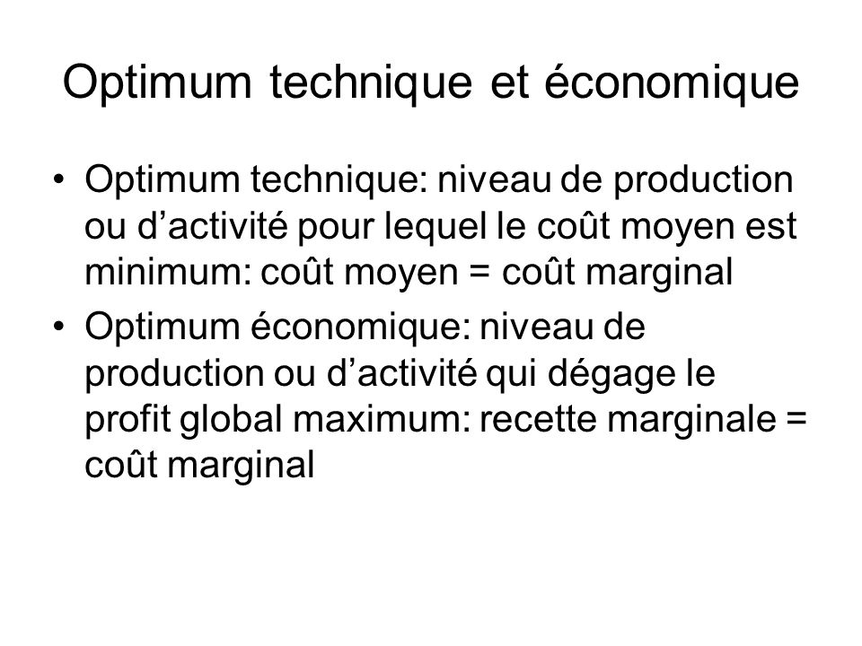 Optimum technique et économique Optimum technique: niveau de production ou dactivité pour lequel le coût moyen est minimum: coût moyen = coût marginal