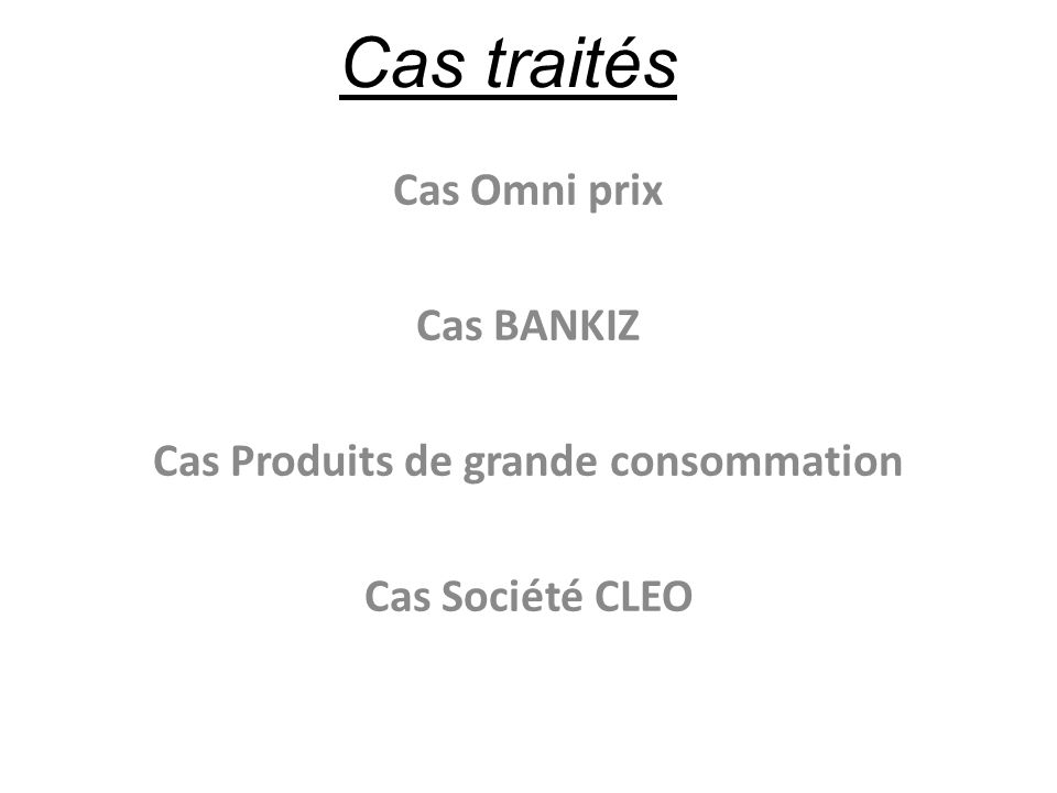 Cas Omni prix Cas BANKIZ Cas Produits de grande consommation Cas Société CLEO Cas traités