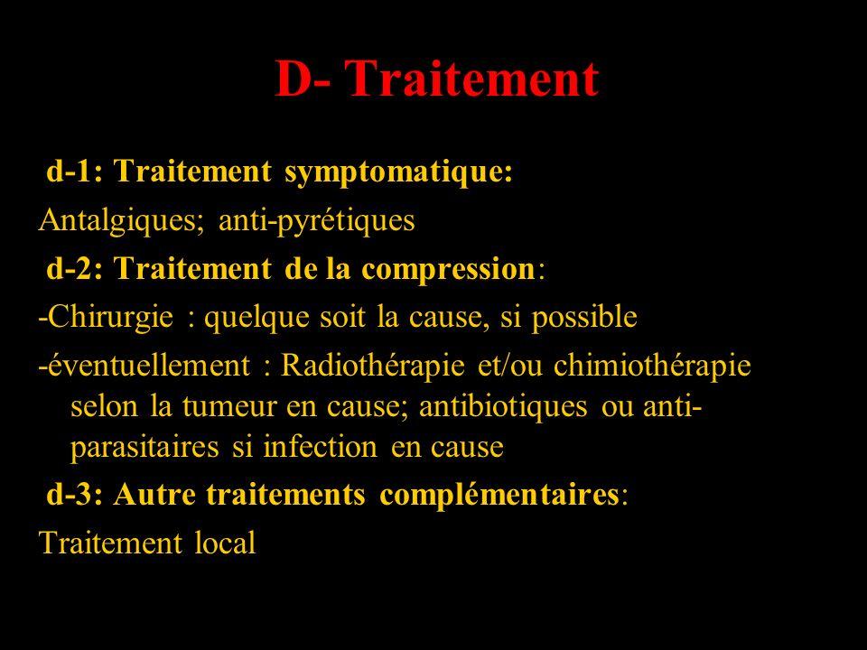 D- Traitement d-1: Traitement symptomatique: Antalgiques; anti-pyrétiques d-2: Traitement de la compression: -Chirurgie : quelque soit la cause, si po