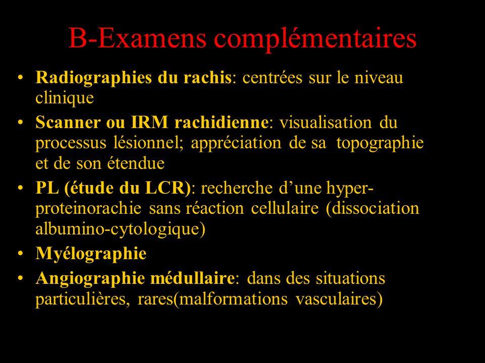 B-Examens complémentaires Radiographies du rachis: centrées sur le niveau clinique Scanner ou IRM rachidienne: visualisation du processus lésionnel; a