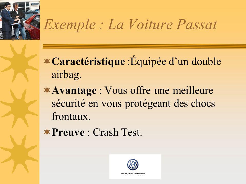Exemple : La Voiture Passat Caractéristique :Équipée dun double airbag. Avantage : Vous offre une meilleure sécurité en vous protégeant des chocs fron