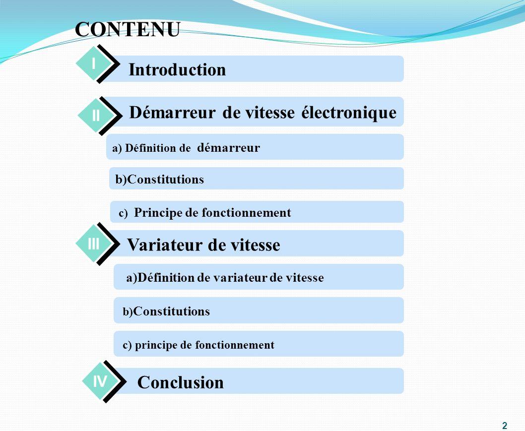2 Conclusion Introduction Démarreur de vitesse électronique II I I III Variateur de vitesse CONTENU IV Conclusion a) Définition de démarreur b)Constit