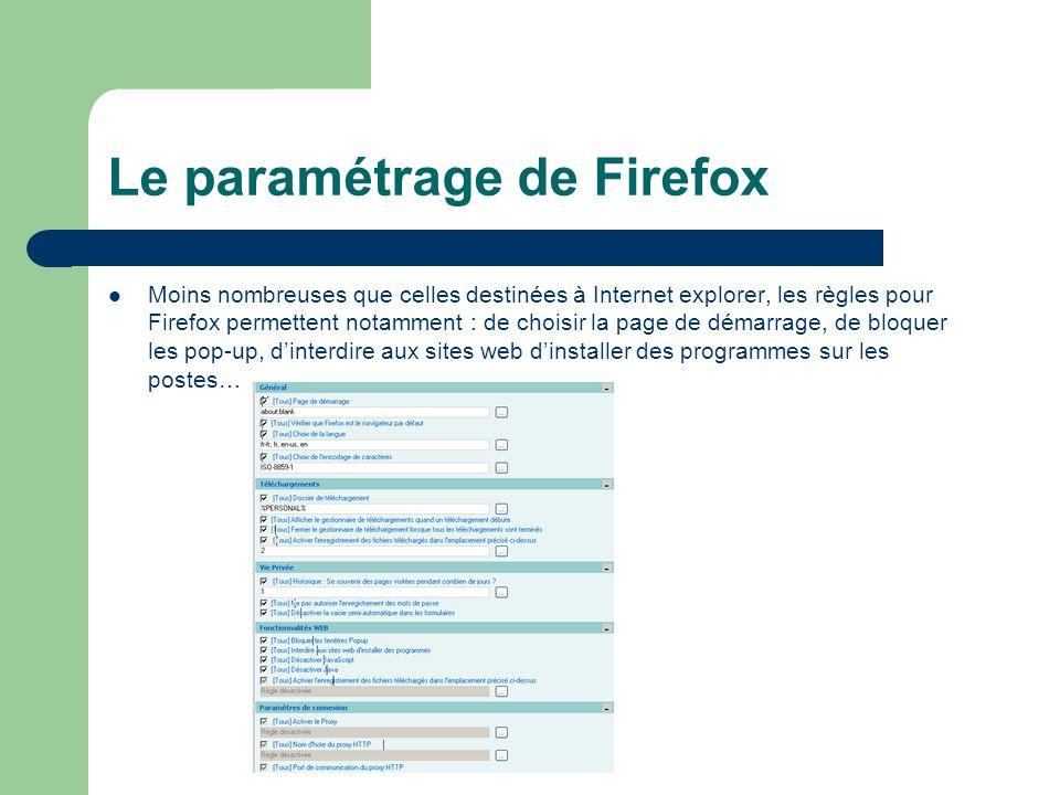 Le paramétrage de Firefox Moins nombreuses que celles destinées à Internet explorer, les règles pour Firefox permettent notamment : de choisir la page de démarrage, de bloquer les pop-up, dinterdire aux sites web dinstaller des programmes sur les postes…