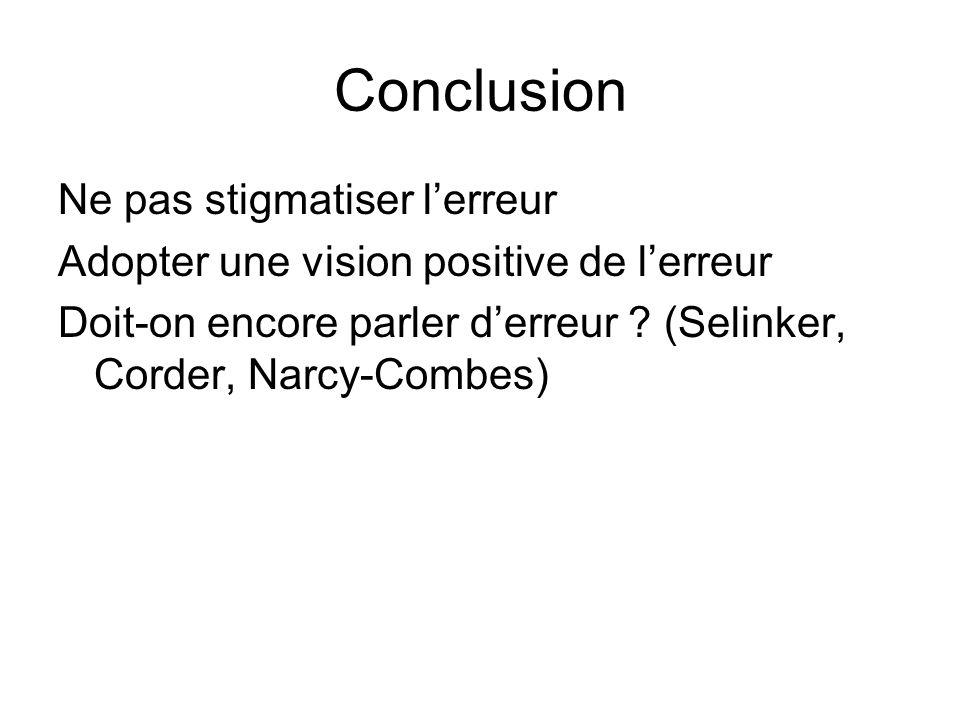 Conclusion Ne pas stigmatiser lerreur Adopter une vision positive de lerreur Doit-on encore parler derreur ? (Selinker, Corder, Narcy-Combes)