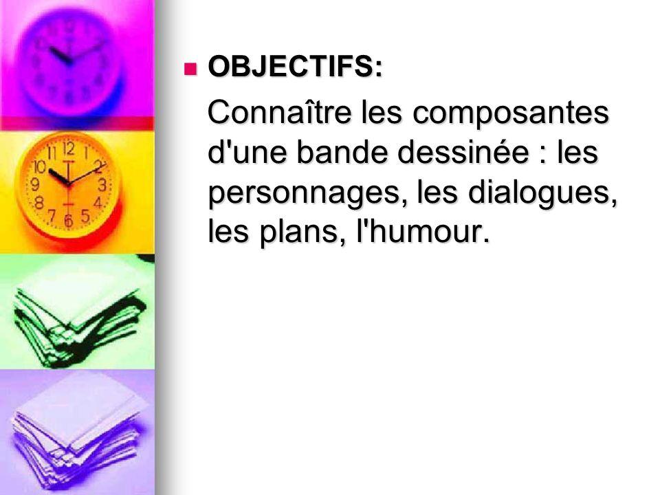 OBJECTIFS: OBJECTIFS: Connaître les composantes d une bande dessinée : les personnages, les dialogues, les plans, l humour.