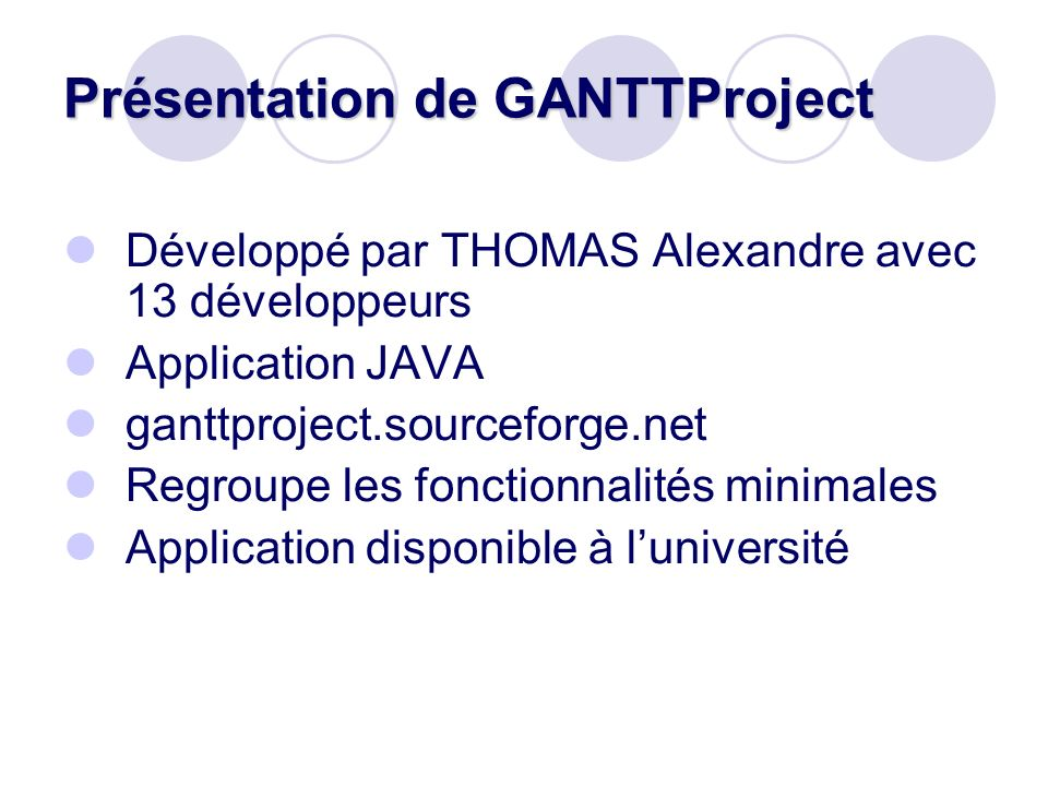 Présentation de GANTTProject Développé par THOMAS Alexandre avec 13 développeurs Application JAVA ganttproject.sourceforge.net Regroupe les fonctionna
