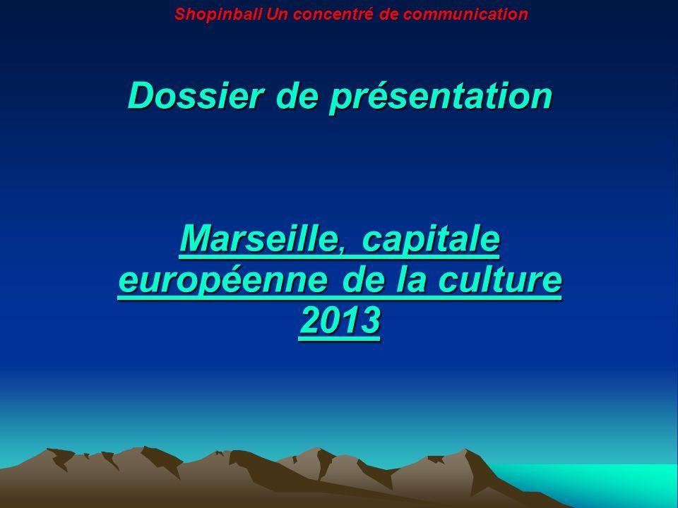 Dossier de présentation Marseille, capitale européenne de la culture 2013 Marseille, capitale européenne de la culture 2013 Shopinball Un concentré de