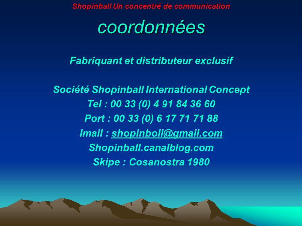 coordonnées Fabriquant et distributeur exclusif Société Shopinball International Concept Tel : 00 33 (0) 4 91 84 36 60 Port : 00 33 (0) 6 17 71 71 88