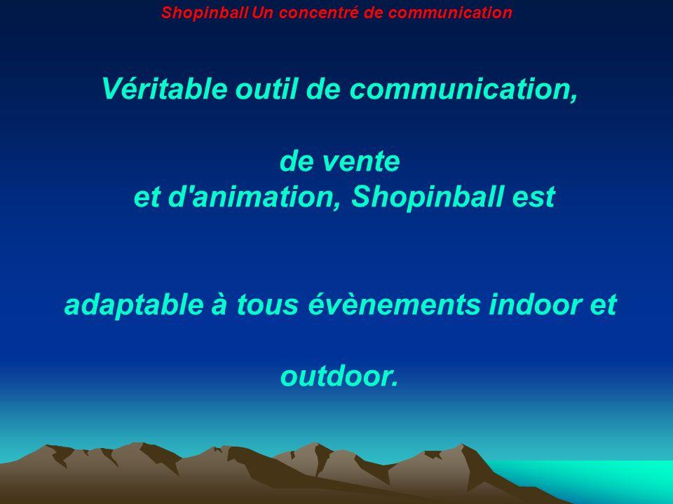 Véritable outil de communication, de vente et d'animation, Shopinball est adaptable à tous évènements indoor et outdoor.