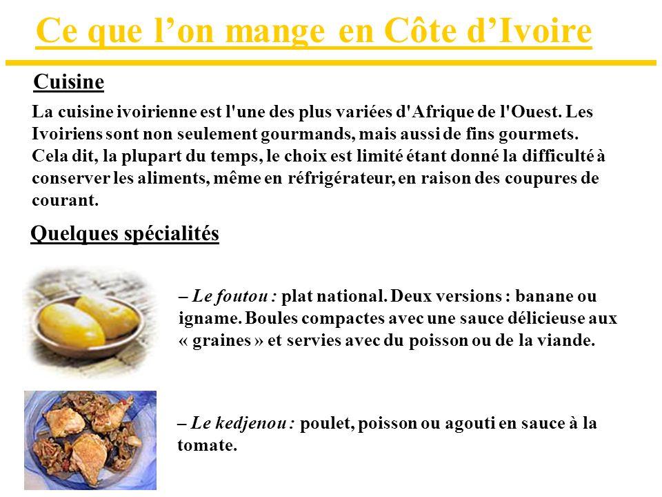 Ce que lon mange en Côte dIvoire Cuisine Quelques spécialités – Le kedjenou : poulet, poisson ou agouti en sauce à la tomate. – Le foutou : plat natio