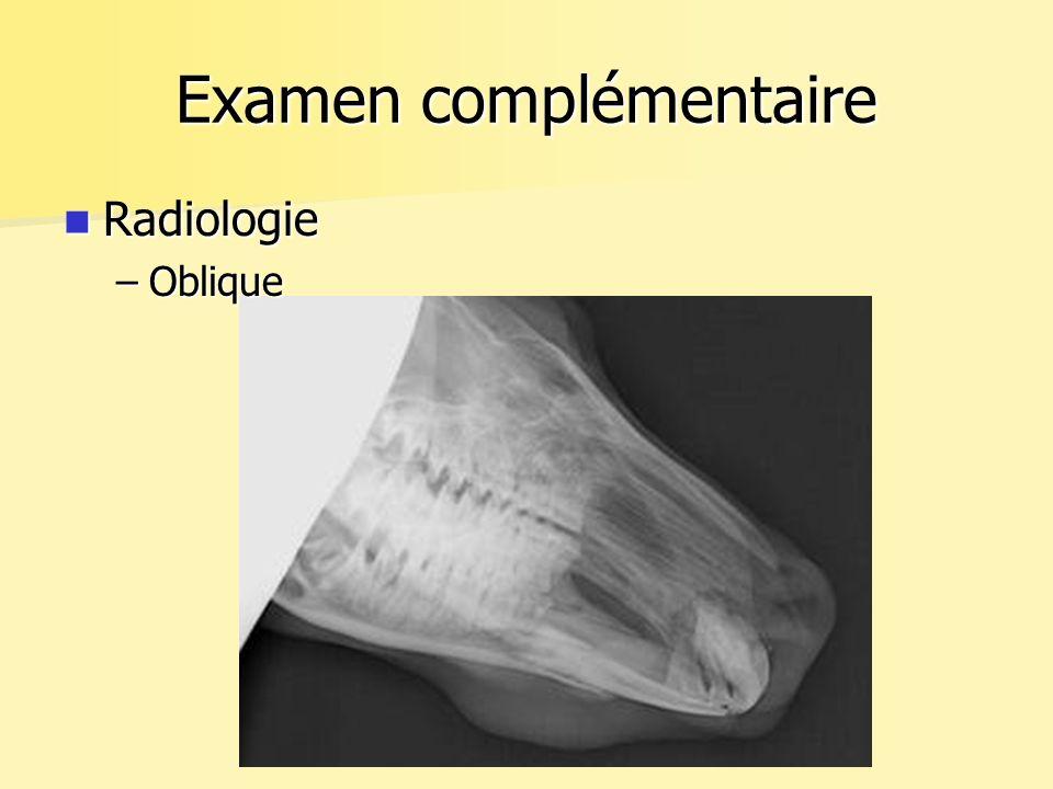 Examen complémentaire Radiologie Radiologie –Oblique