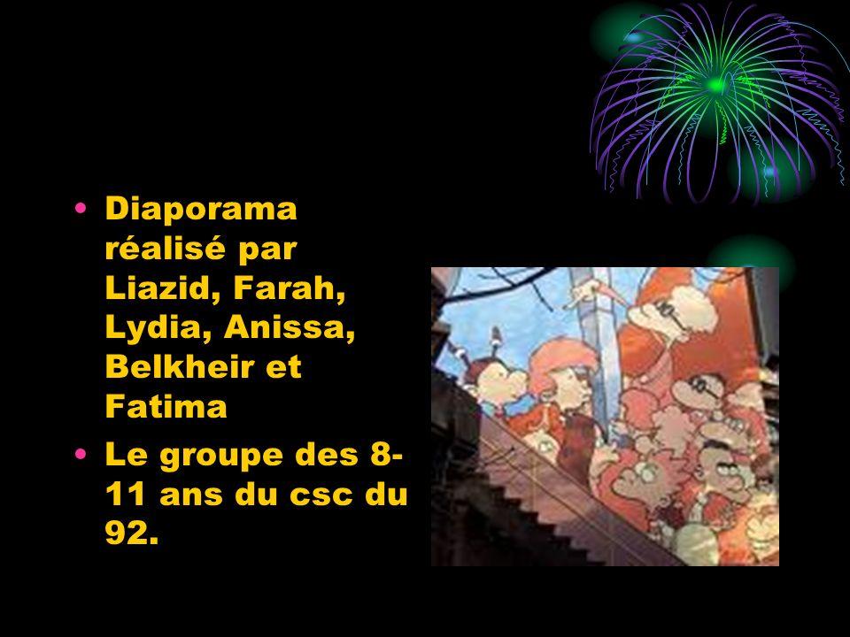 Diaporama réalisé par Liazid, Farah, Lydia, Anissa, Belkheir et Fatima Le groupe des 8- 11 ans du csc du 92.