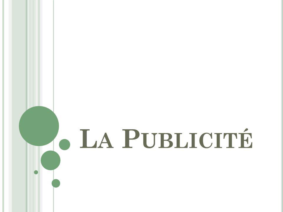 Q U EST - CE QUE LA PUBLICITÉ .La Publicité sert à faire connaître une entreprise, une marque.
