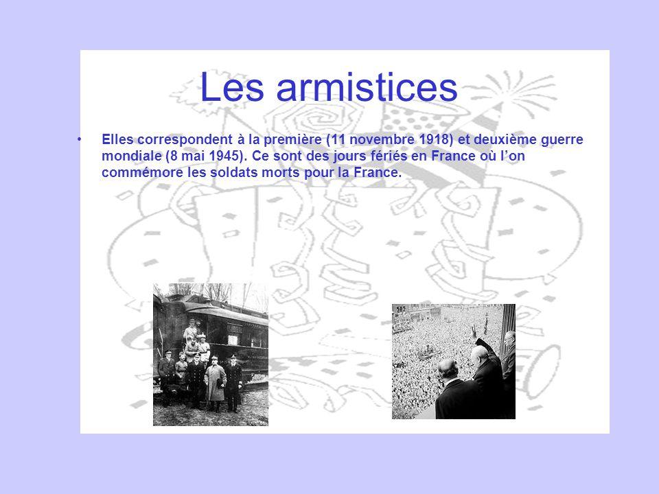 Les armistices Elles correspondent à la première (11 novembre 1918) et deuxième guerre mondiale (8 mai 1945). Ce sont des jours fériés en France où lo