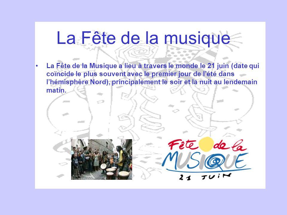 La Fête de la musique La Fête de la Musique a lieu à travers le monde le 21 juin (date qui coïncide le plus souvent avec le premier jour de lété dans