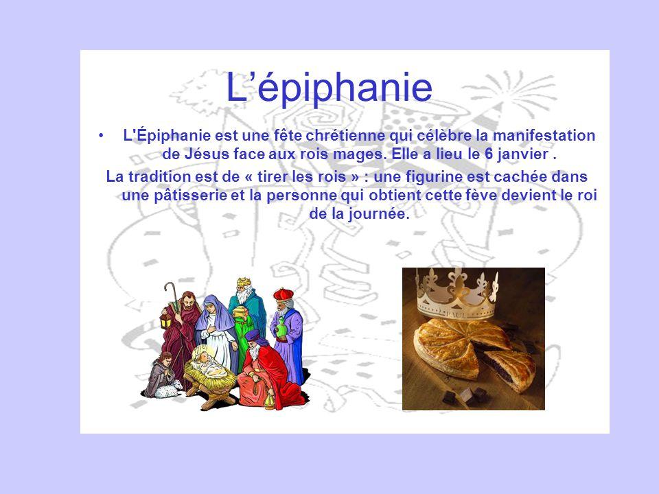 Lépiphanie L'Épiphanie est une fête chrétienne qui célèbre la manifestation de Jésus face aux rois mages. Elle a lieu le 6 janvier. La tradition est d