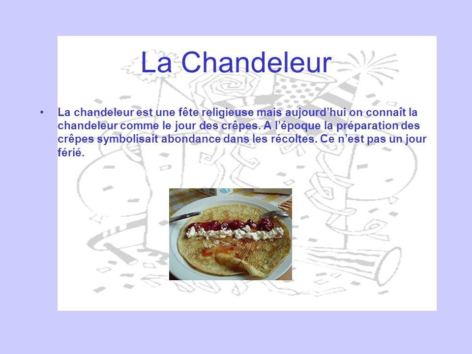 La Chandeleur La chandeleur est une fête religieuse mais aujourdhui on connaît la chandeleur comme le jour des crêpes. A lépoque la préparation des cr