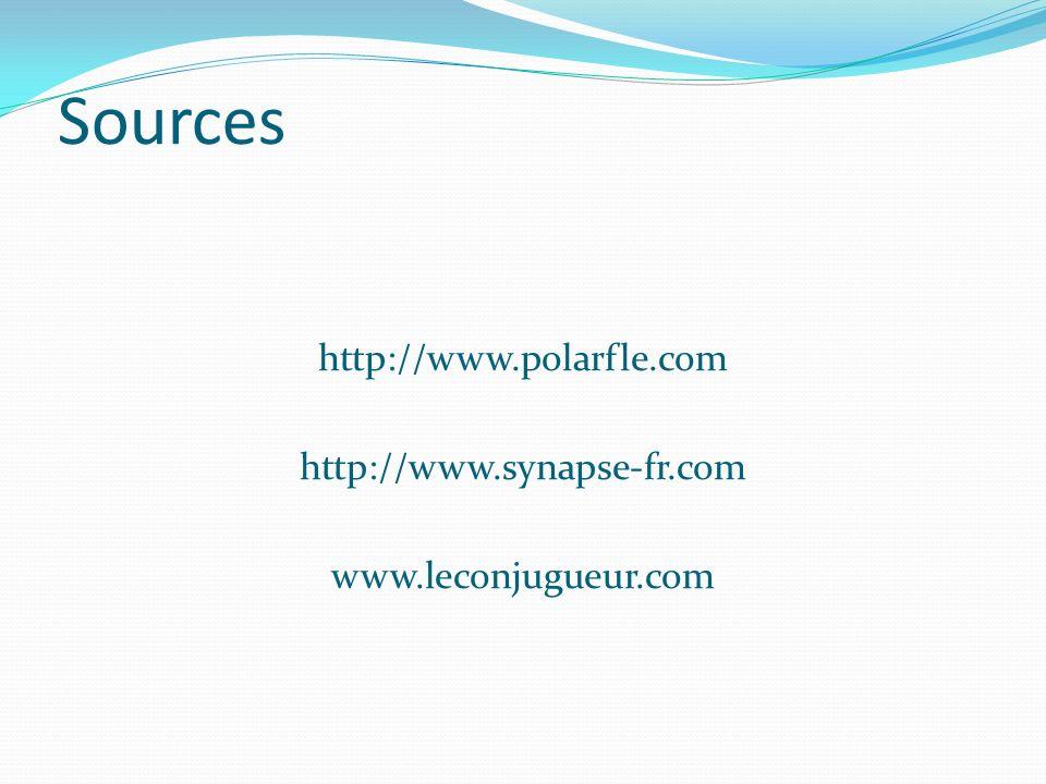 Sources http://www.polarfle.com http://www.synapse-fr.com www.leconjugueur.com