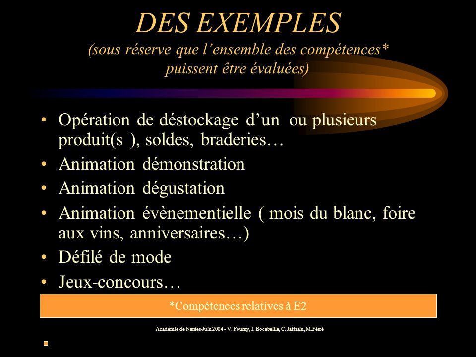 DES EXEMPLES (sous réserve que lensemble des compétences* puissent être évaluées) Opération de déstockage dun ou plusieurs produit(s ), soldes, brader