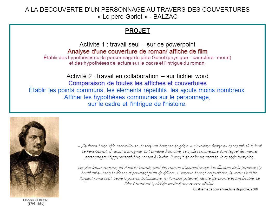A LA DECOUVERTE D'UN PERSONNAGE AU TRAVERS DES COUVERTURES « Le père Goriot » - BALZAC PROJET Activité 1 : travail seul – sur ce powerpoint Analyse d'